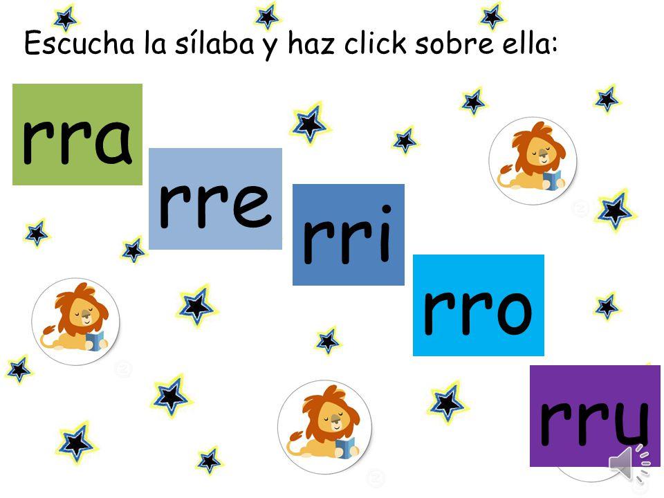 Escucha la sílaba y haz click sobre ella: rra rre rri rru rro