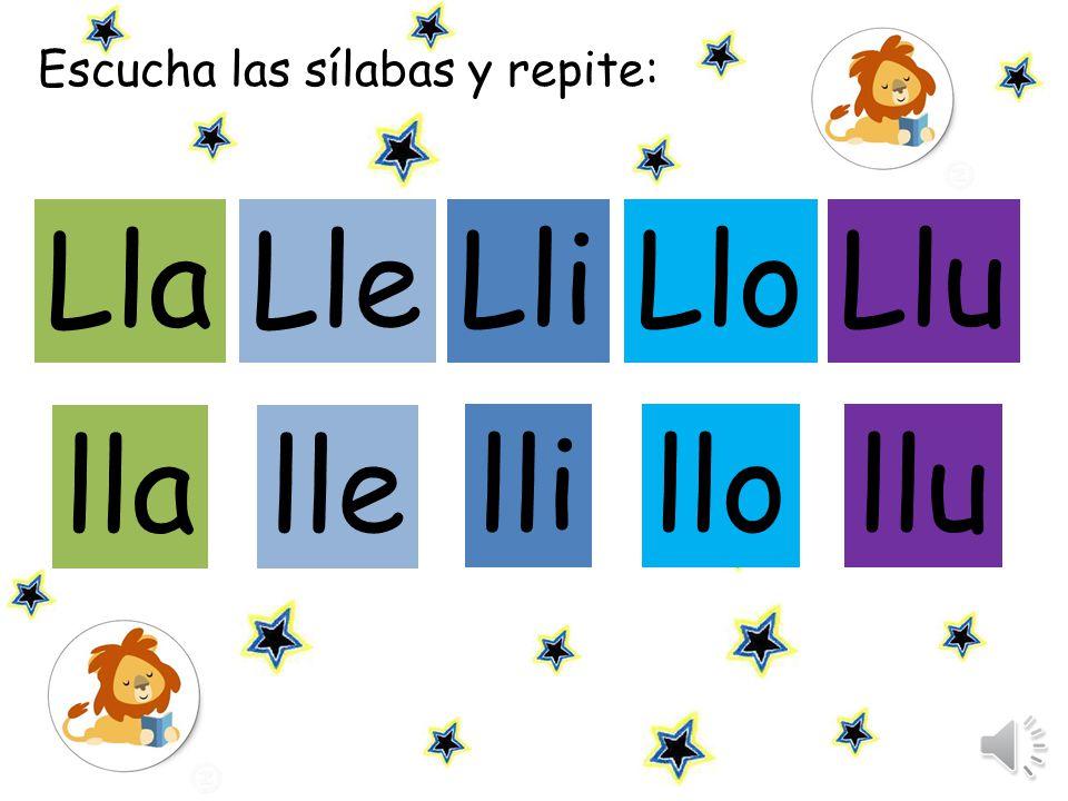 Escucha las sílabas y repite: LlaLle LliLluLlo llalle llillullo