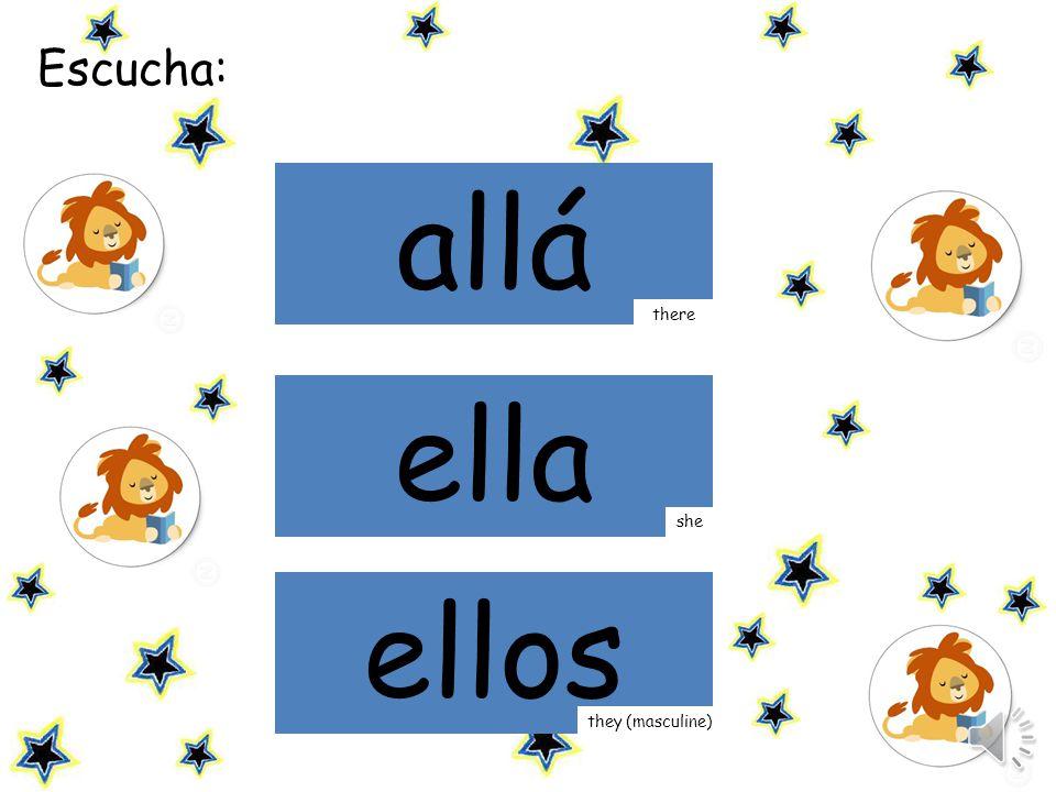 mamá Escucha: allá ella she there ellos they (masculine)