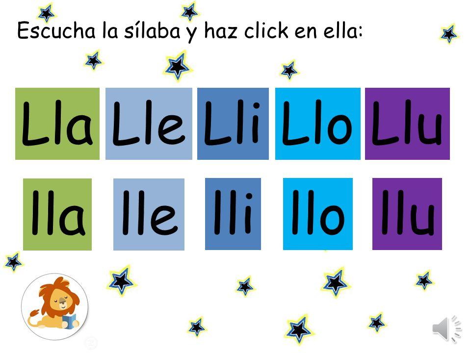 Escucha la sílaba y haz click en ella: LlaLle LliLluLlo llalle llillullo
