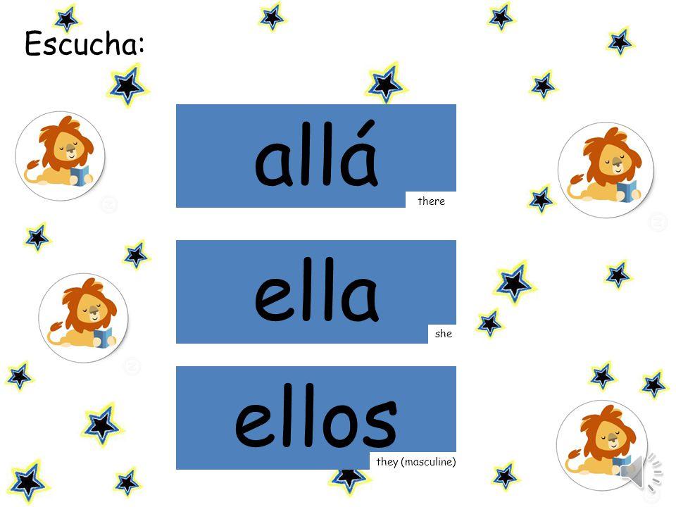Escucha la palabra y haz click sobre ella: allá ella she there ellos they (masculine)