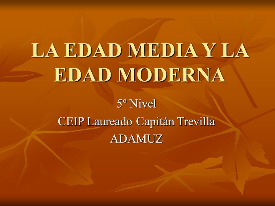 LA EDAD MEDIA Y LA EDAD MODERNA 5º Nivel CEIP Laureado Capitán Trevilla ADAMUZ