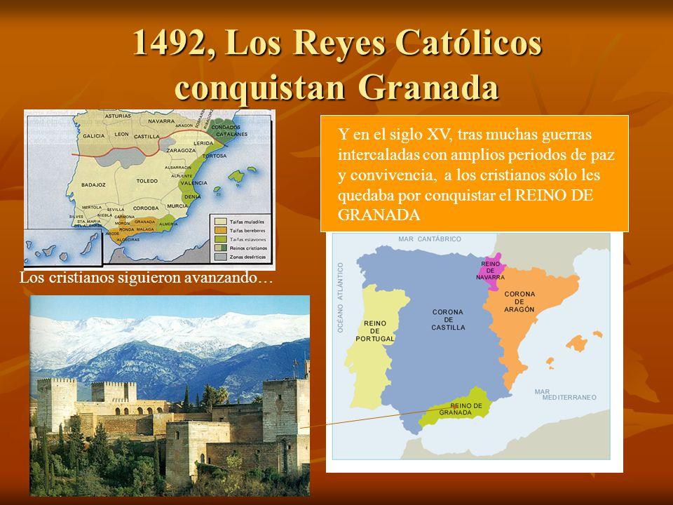 1492, Los Reyes Católicos conquistan Granada Los cristianos siguieron avanzando… Y en el siglo XV, tras muchas guerras intercaladas con amplios period