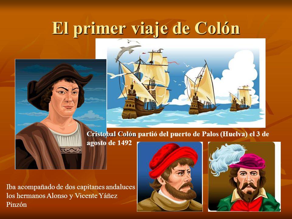 El primer viaje de Colón Cristobal Colón Cristobal Colón partió del puerto de Palos (Huelva) el 3 de agosto de 1492 Iba acompañado de dos capitanes an