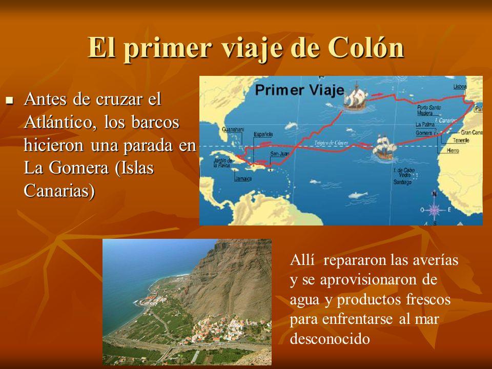 El primer viaje de Colón Antes de cruzar el Atlántico, los barcos hicieron una parada en La Gomera (Islas Canarias) Antes de cruzar el Atlántico, los