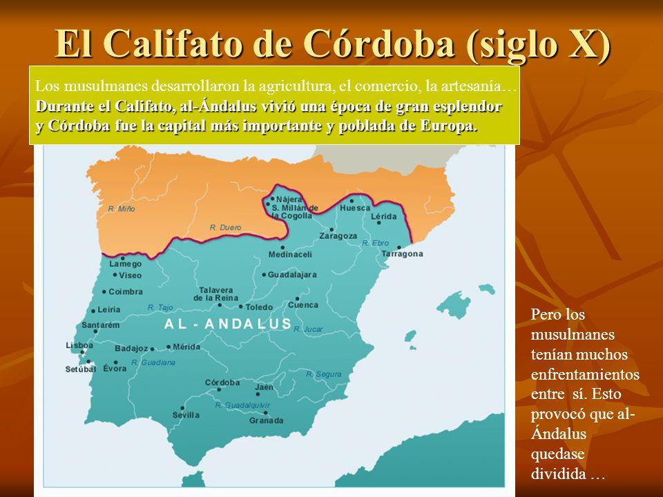 El Califato de Córdoba (siglo X) Los musulmanes desarrollaron la agricultura, el comercio, la artesanía… Durante el Califato, al-Ándalus vivió una épo