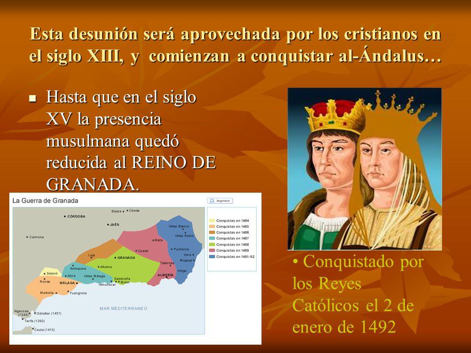 Esta desunión será aprovechada por los cristianos en el siglo XIII, y comienzan a conquistar al-Ándalus… Hasta que en el siglo XV la presencia musulma