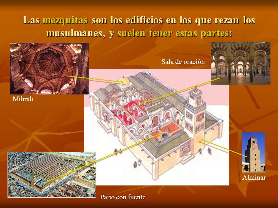 Las mezquitas son los edificios en los que rezan los musulmanes, y suelen tener estas partes: Mihrab Alminar Sala de oración Patio con fuente