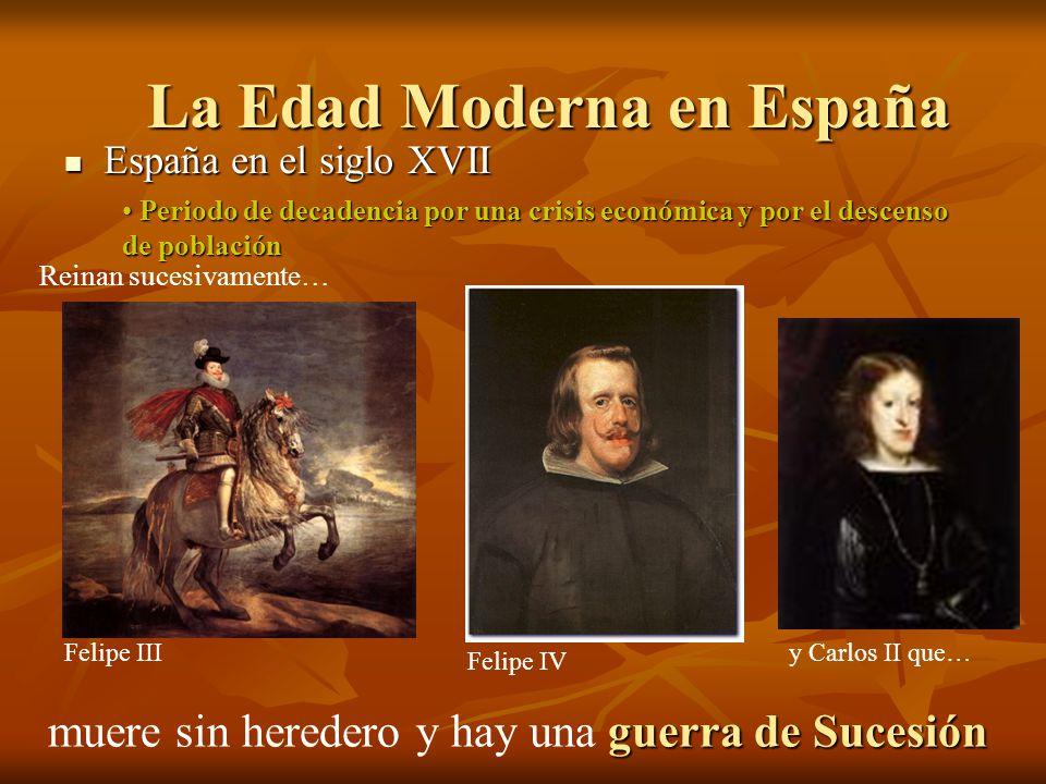 España en el siglo XVII España en el siglo XVII La Edad Moderna en España Periodo de decadencia por una crisis económica y por el descenso de població