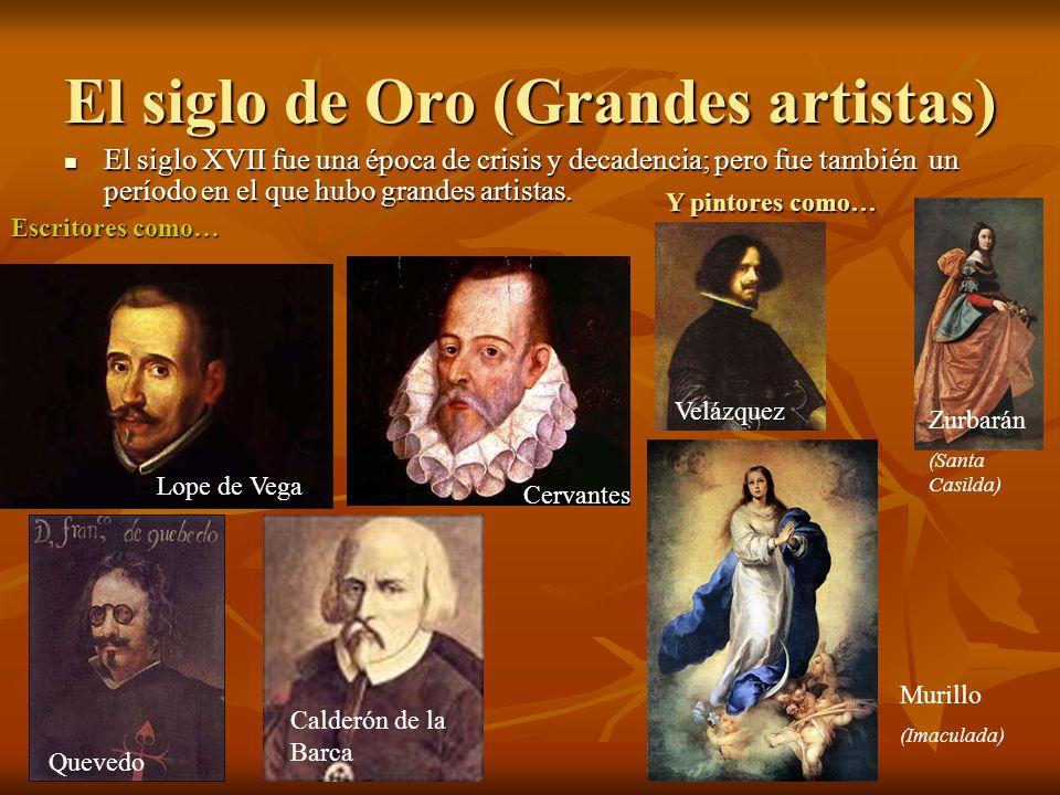 El siglo de Oro (Grandes artistas) El siglo XVII fue una época de crisis y decadencia; pero fue también un período en el que hubo grandes artistas. El