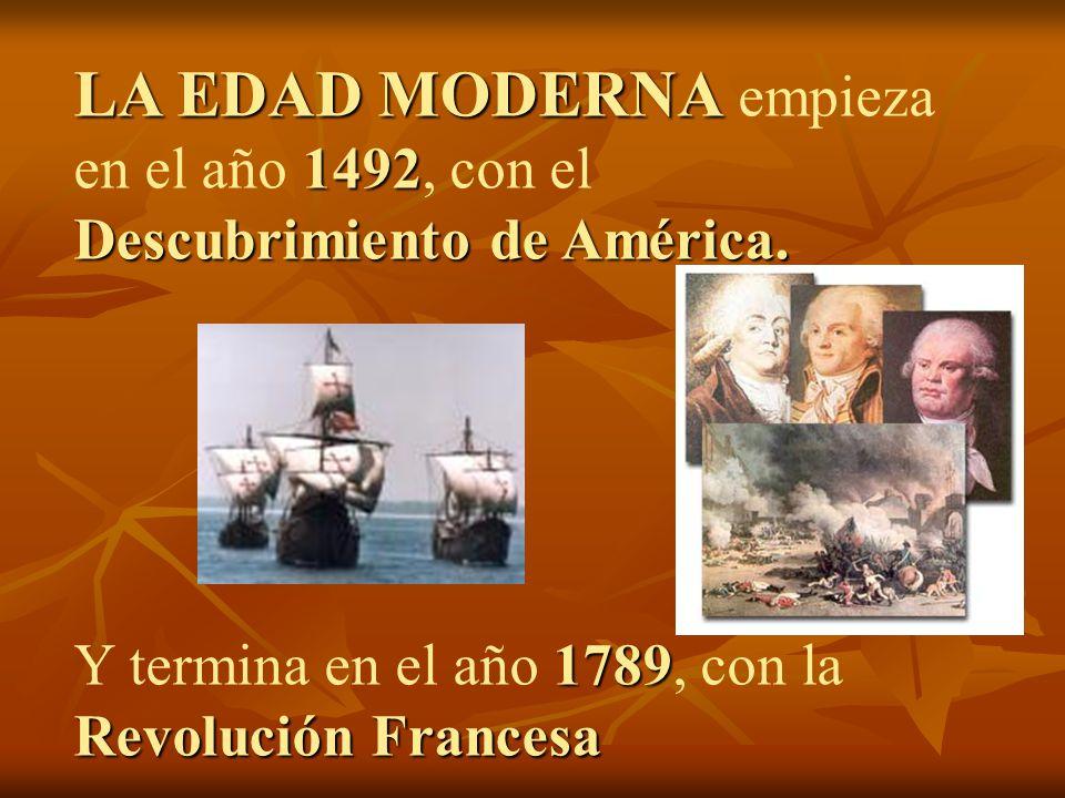 LA EDAD MODERNA 1492 Descubrimiento de América. LA EDAD MODERNA empieza en el año 1492, con el Descubrimiento de América. 1789 Revolución Francesa Y t