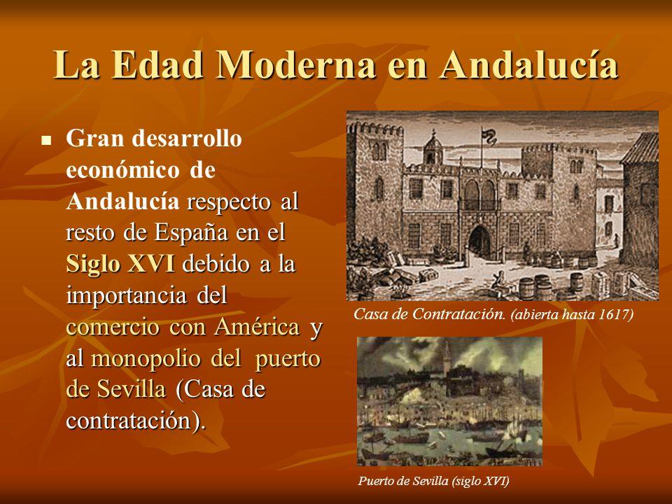 La Edad Moderna en Andalucía respecto al resto de España en el Siglo XVI debido a la importancia del comercio con América y al monopolio del puerto de