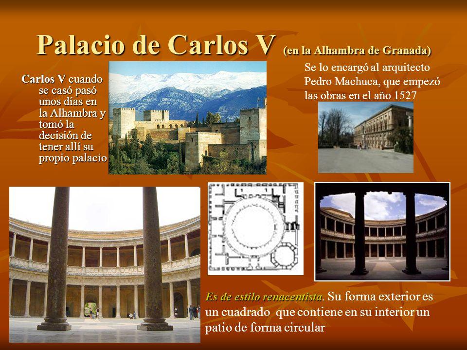 Palacio de Carlos V (en la Alhambra de Granada) Carlos V cuando se casó pasó unos días en la Alhambra y tomó la decisión de tener allí su propio palac