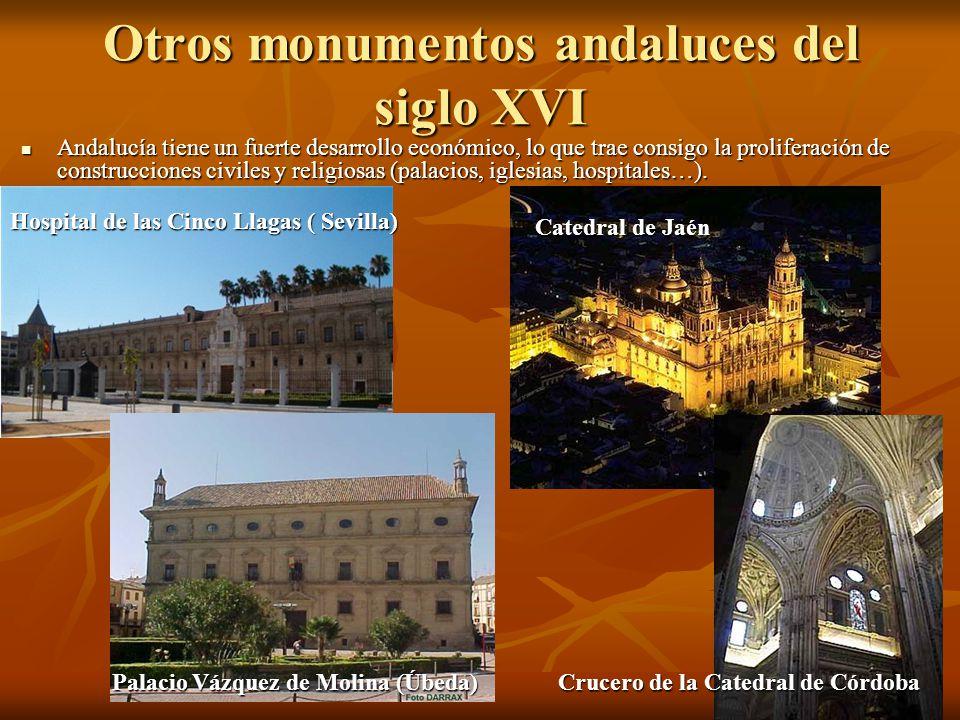 Otros monumentos andaluces del siglo XVI Andalucía tiene un fuerte desarrollo económico, lo que trae consigo la proliferación de construcciones civile