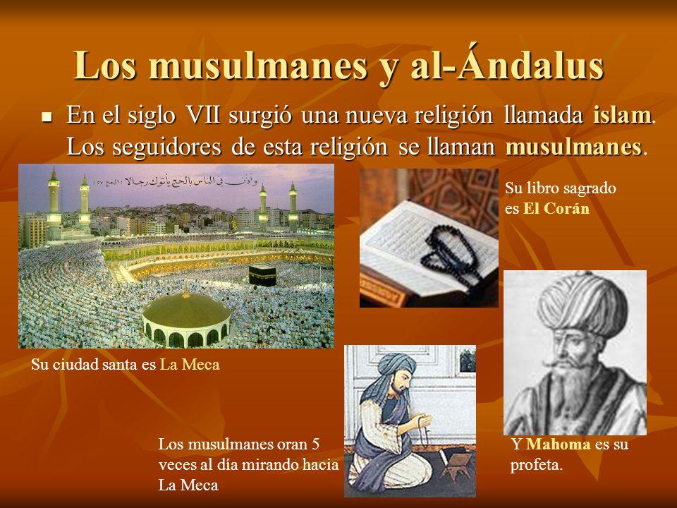 Los musulmanes y al-Ándalus En el siglo VII surgió una nueva religión llamada islam Los seguidores de esta religión se llaman musulmanes En el siglo V