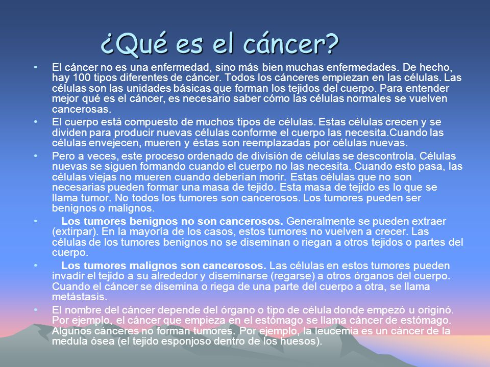 ¿Qué es el cáncer.El cáncer no es una enfermedad, sino más bien muchas enfermedades.