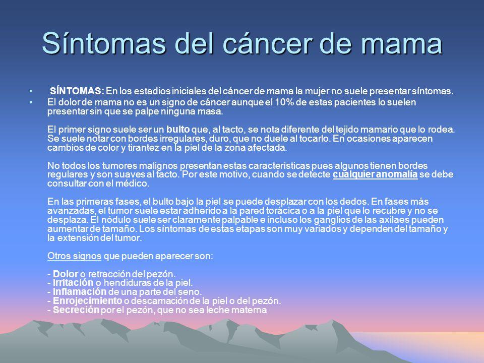 Síntomas del cáncer de mama SÍNTOMAS: En los estadios iniciales del cáncer de mama la mujer no suele presentar síntomas.