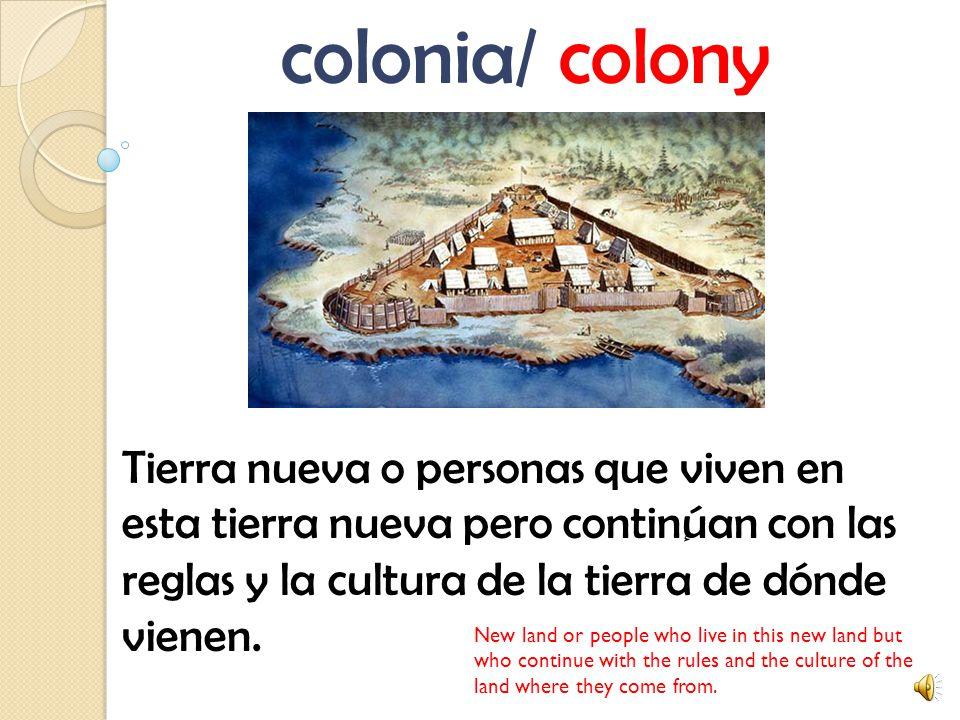 colonia/ colony Tierra nueva o personas que viven en esta tierra nueva pero contin ٕ úan con las reglas y la cultura de la tierra de dónde vienen.
