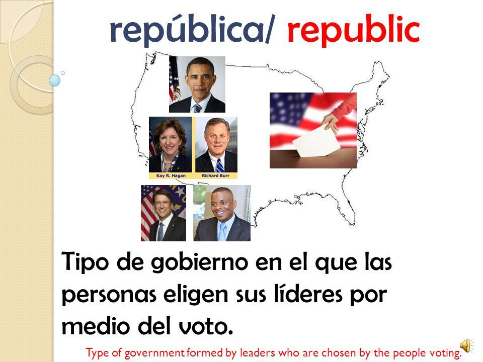 república/ republic Tipo de gobierno en el que las personas eligen sus líderes por medio del voto.