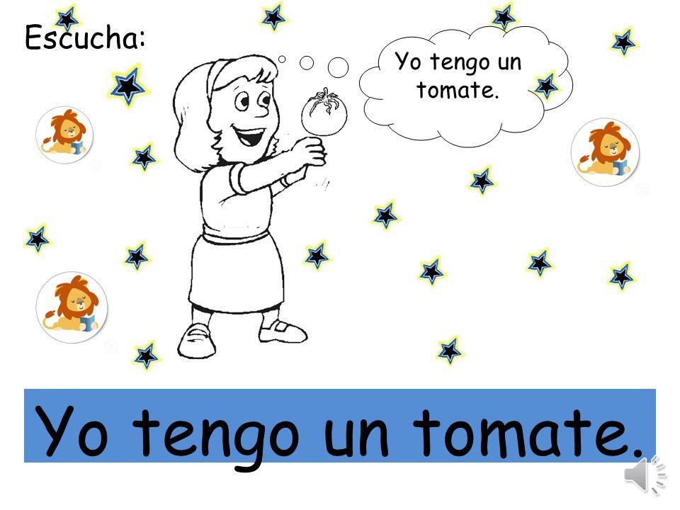 Escucha la oración y repite: mi Tú tienes un tomate.