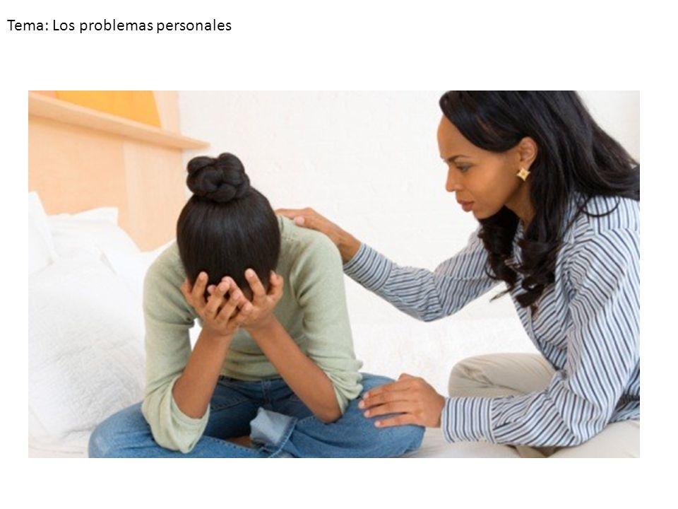 Tema: Los problemas personales