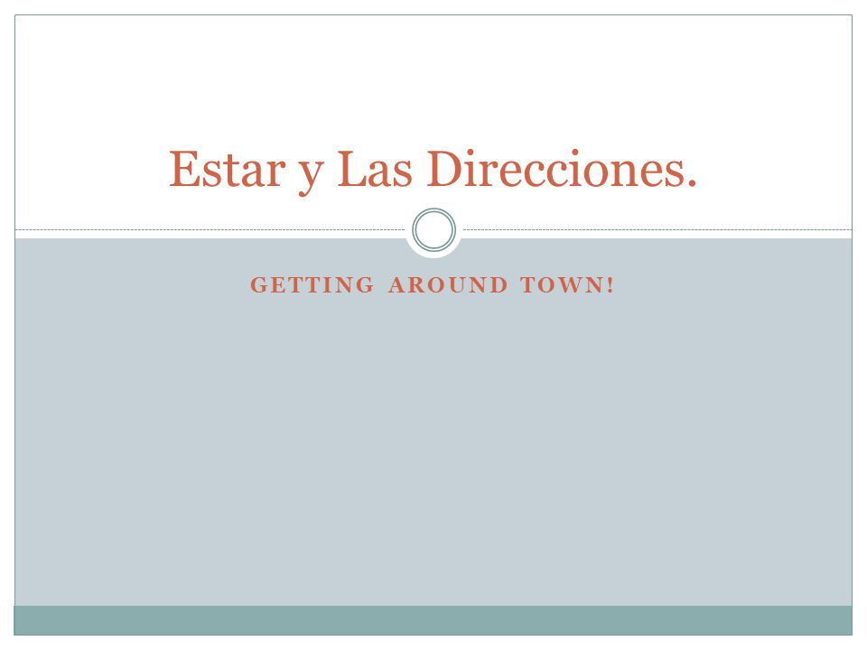 GETTING AROUND TOWN! Estar y Las Direcciones.