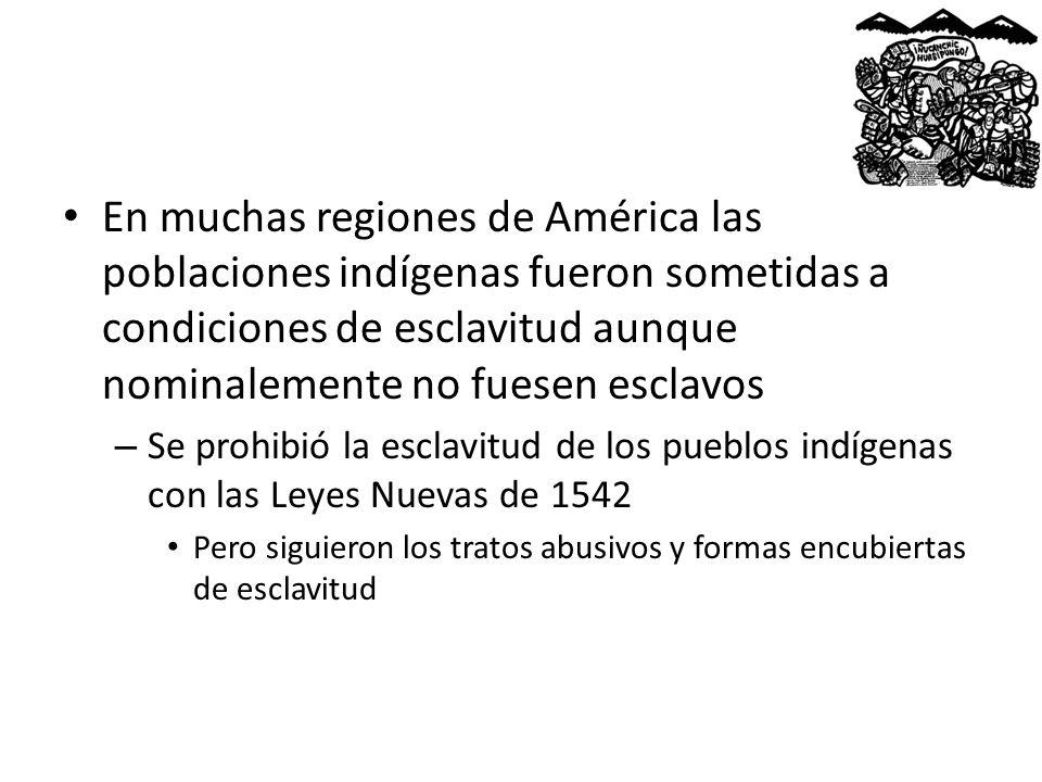 En muchas regiones de América las poblaciones indígenas fueron sometidas a condiciones de esclavitud aunque nominalemente no fuesen esclavos – Se proh