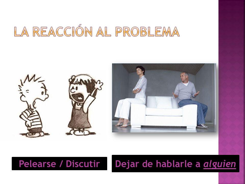 Pelearse / Discutir Dejar de hablarle a alguien