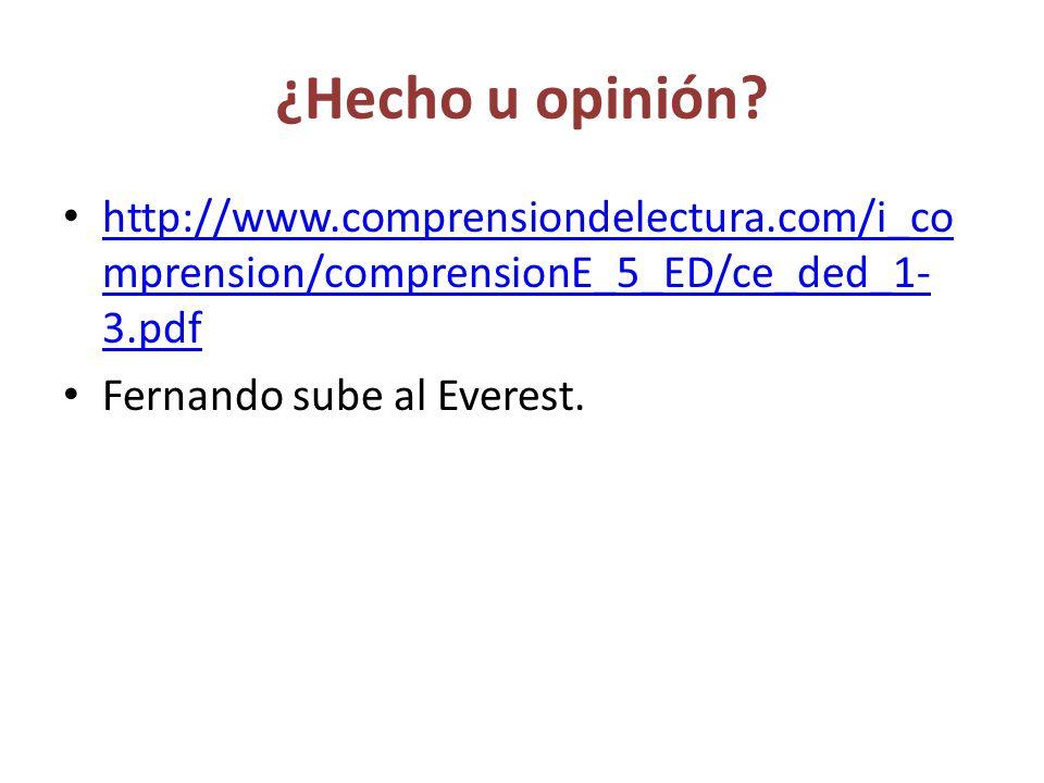 ¿Hecho u opinión? http://www.comprensiondelectura.com/i_co mprension/comprensionE_5_ED/ce_ded_1- 3.pdf http://www.comprensiondelectura.com/i_co mprens