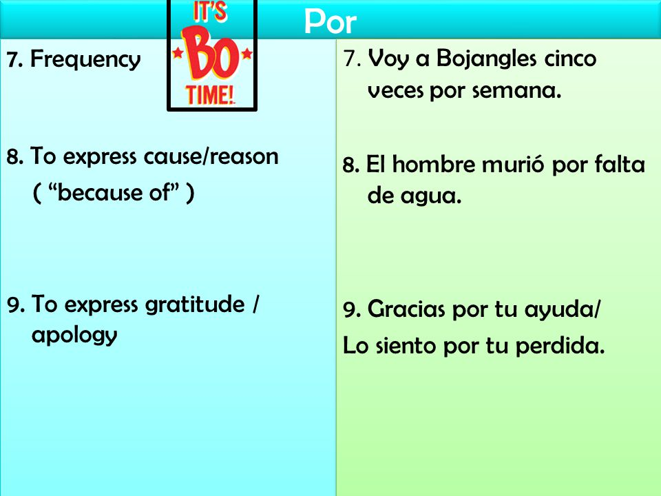 Por 7. Frequency 8. To express cause/reason ( because of ) 9.