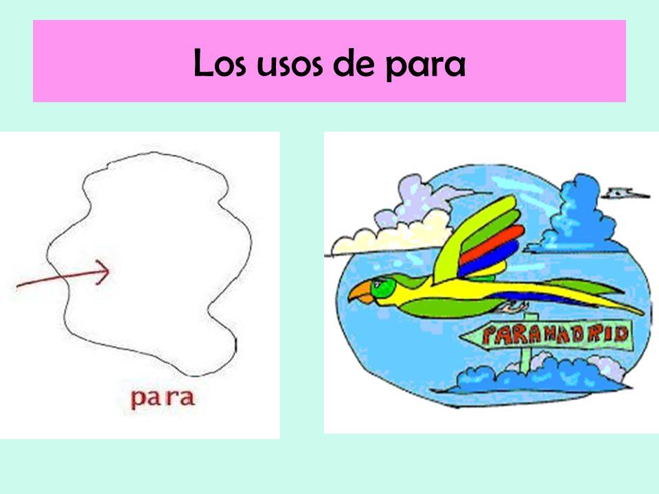 Usos de PARA 1.Destination 2. To show the use/ purpose of a thing 3.