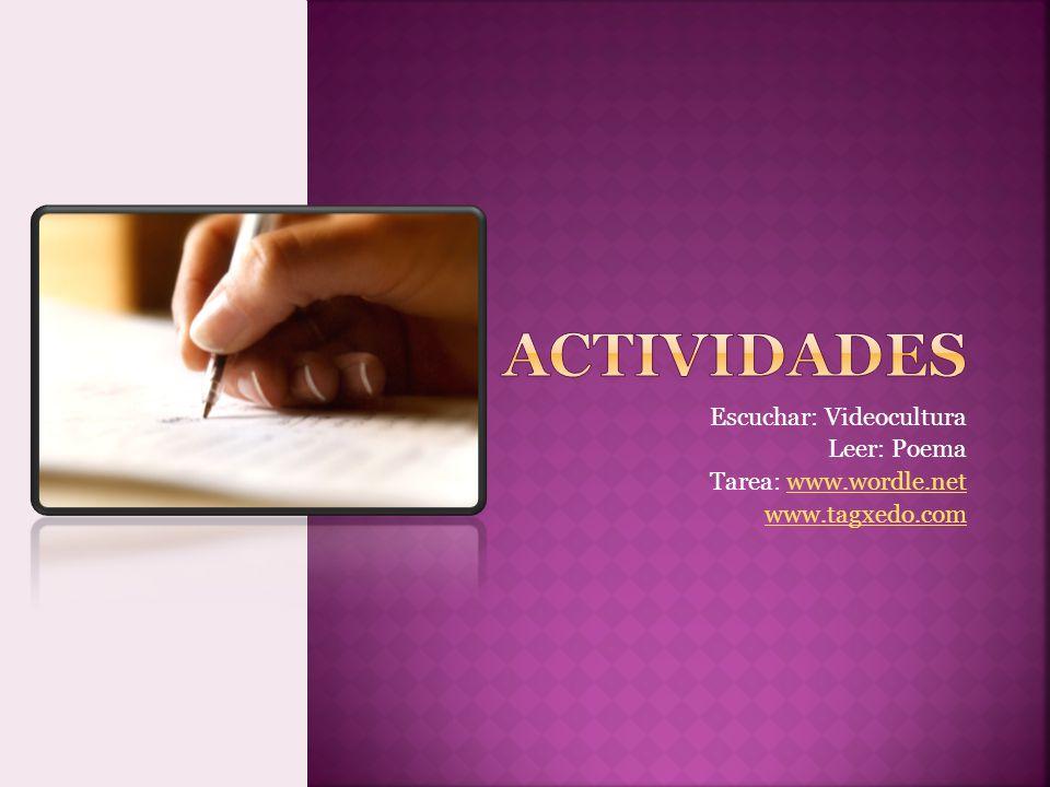 Escuchar: Videocultura Leer: Poema Tarea: www.wordle.netwww.wordle.net www.tagxedo.com