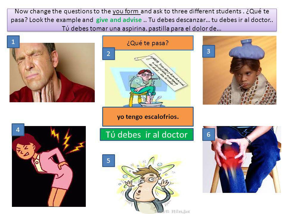 Now change the questions to the you form and ask to three different students.