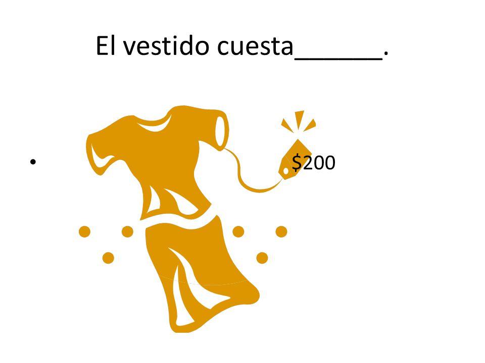 El vestido cuesta______. $200