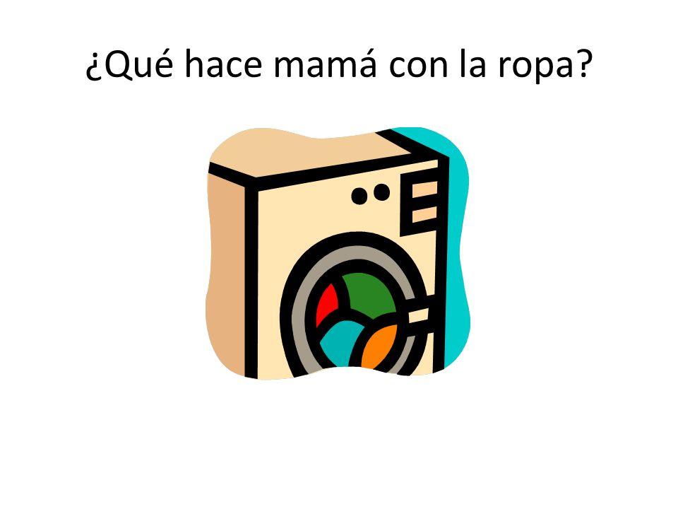 ¿Qué hace mamá con la ropa?