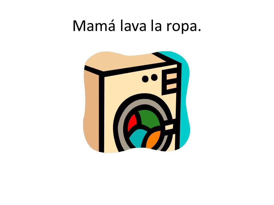 Mamá lava la ropa.