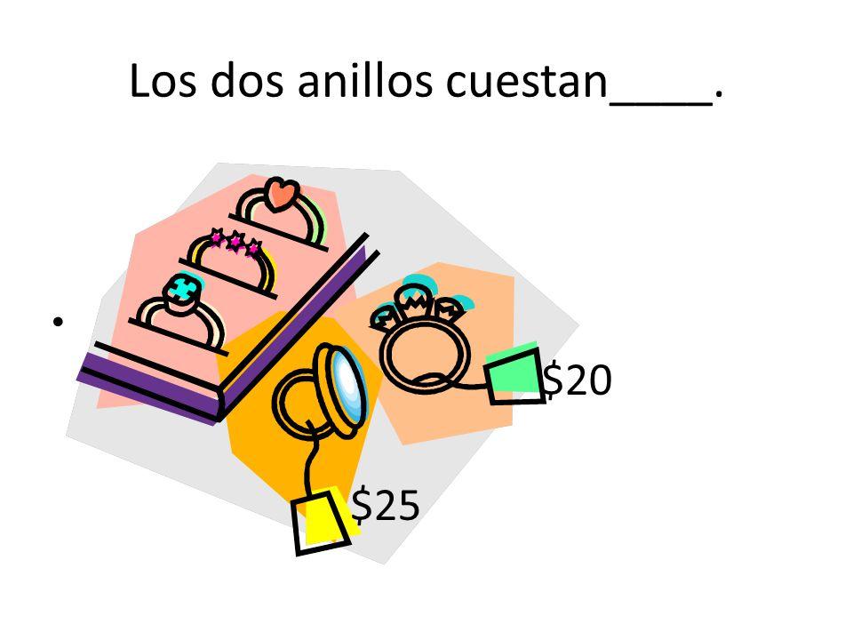 Los dos anillos cuestan____. $20 $25