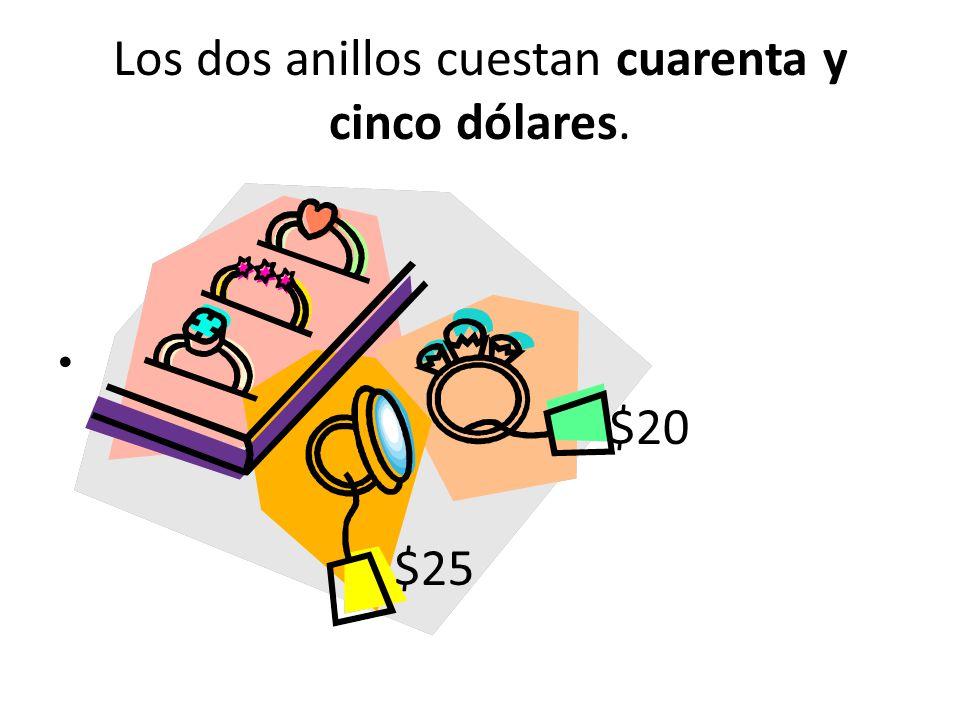 Los dos anillos cuestan cuarenta y cinco dólares. $20 $25