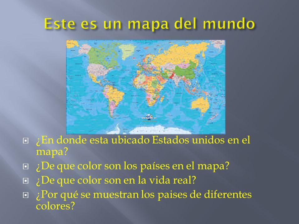 ¿En donde esta ubicado Estados unidos en el mapa? ¿De que color son los países en el mapa? ¿De que color son en la vida real? ¿Por qué se muestran los