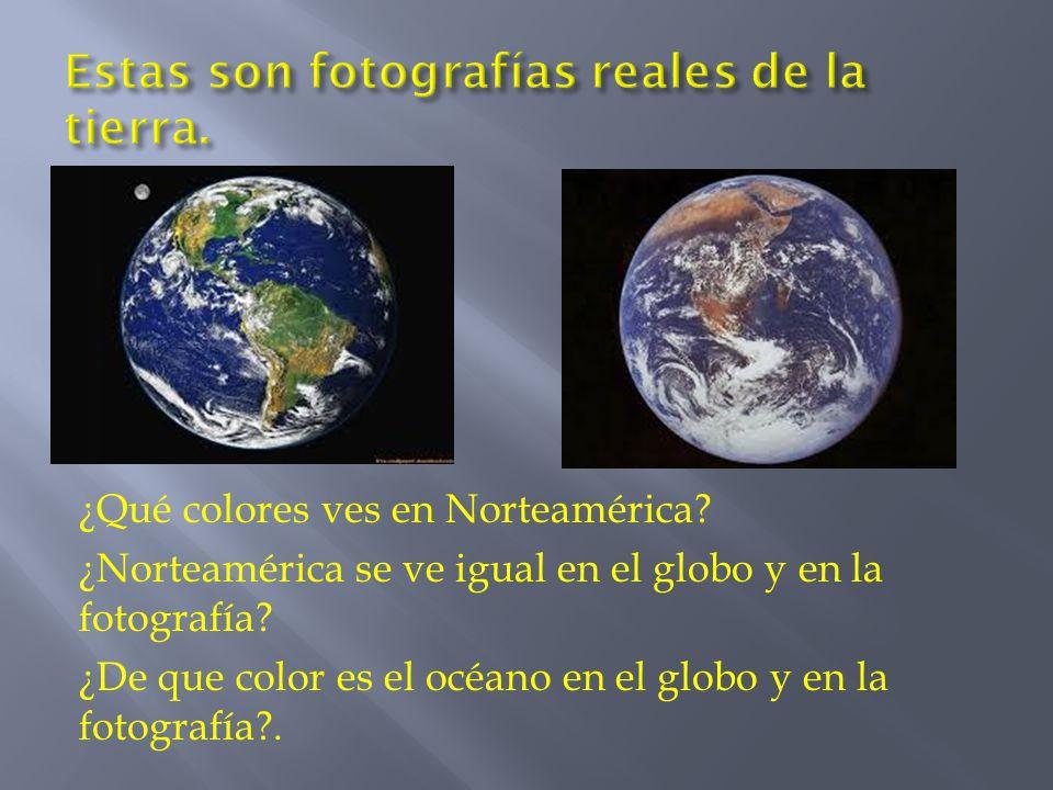 ¿Qué colores ves en Norteamérica? ¿Norteamérica se ve igual en el globo y en la fotografía? ¿De que color es el océano en el globo y en la fotografía?