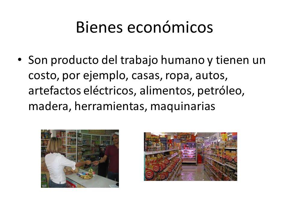 Bienes económicos Son producto del trabajo humano y tienen un costo, por ejemplo, casas, ropa, autos, artefactos eléctricos, alimentos, petróleo, made