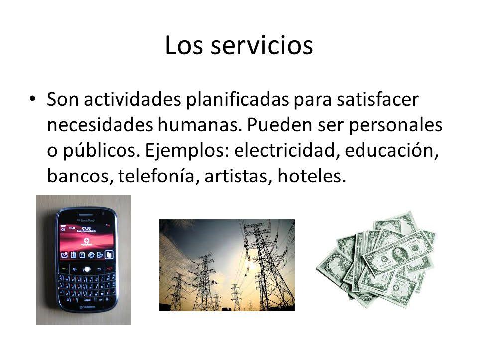 Los servicios Son actividades planificadas para satisfacer necesidades humanas. Pueden ser personales o públicos. Ejemplos: electricidad, educación, b
