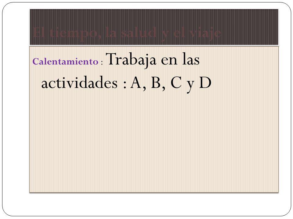 Calentamiento : Trabaja en las actividades : A, B, C y D