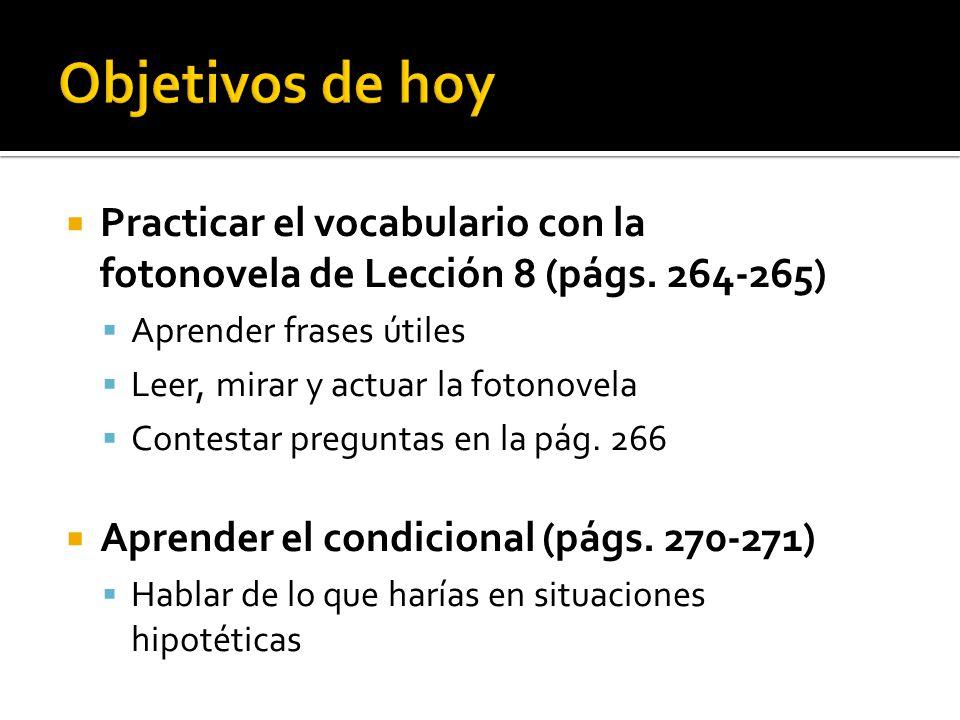 Practicar el vocabulario con la fotonovela de Lección 8 (págs. 264-265) Aprender frases útiles Leer, mirar y actuar la fotonovela Contestar preguntas