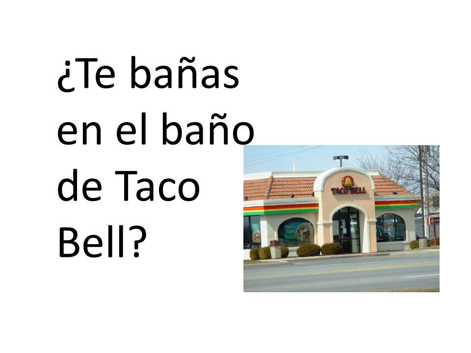 ¿Te bañas en el baño de Taco Bell