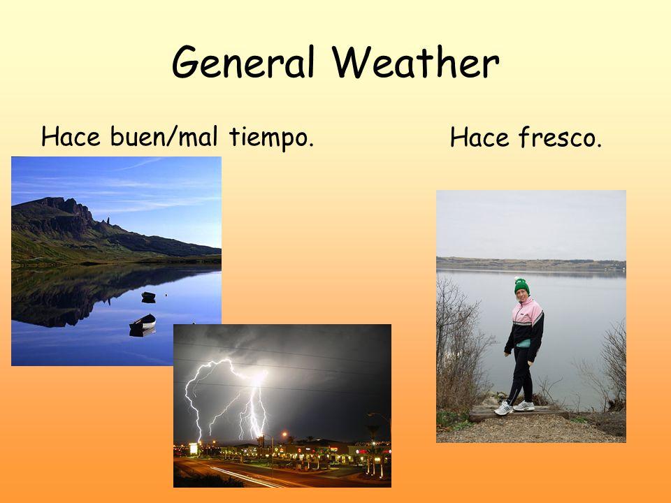 General Weather Hace buen/mal tiempo. Hace fresco.