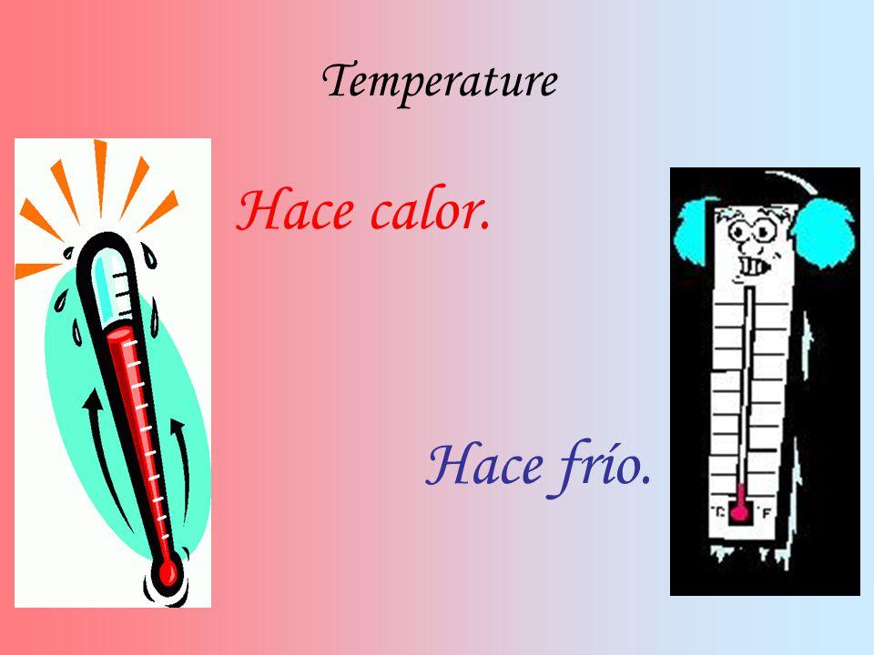 Temperature Hace calor. Hace frío.
