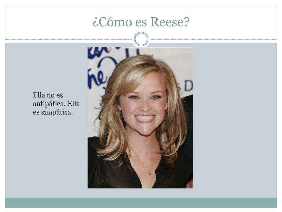 ¿Cómo es Reese Ella no es antipática. Ella es simpática.