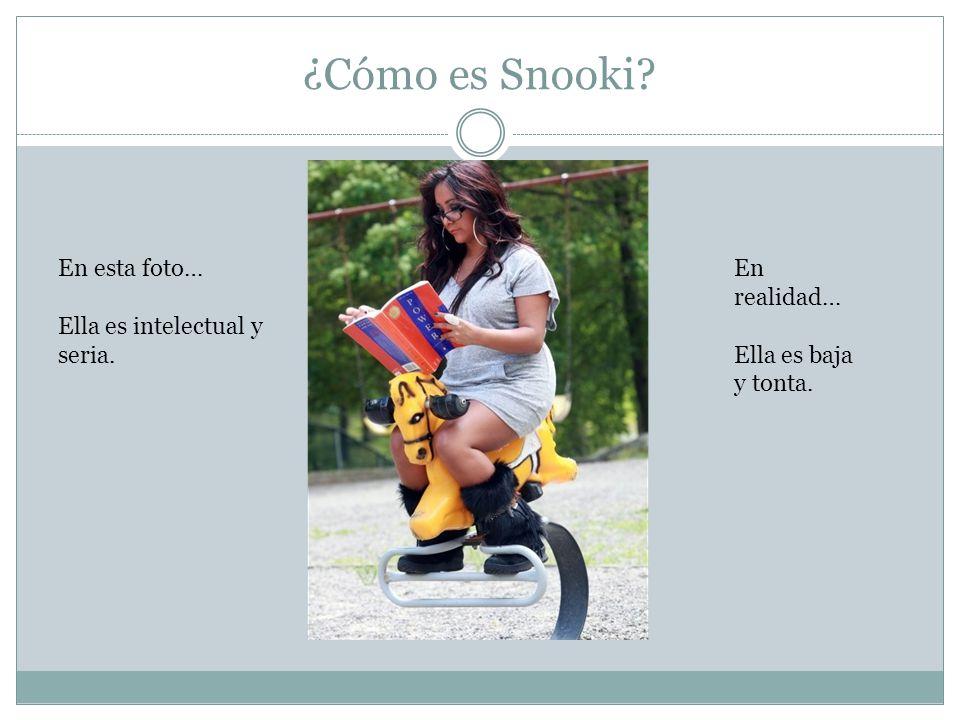 ¿Cómo es Snooki En esta foto… Ella es intelectual y seria. En realidad… Ella es baja y tonta.
