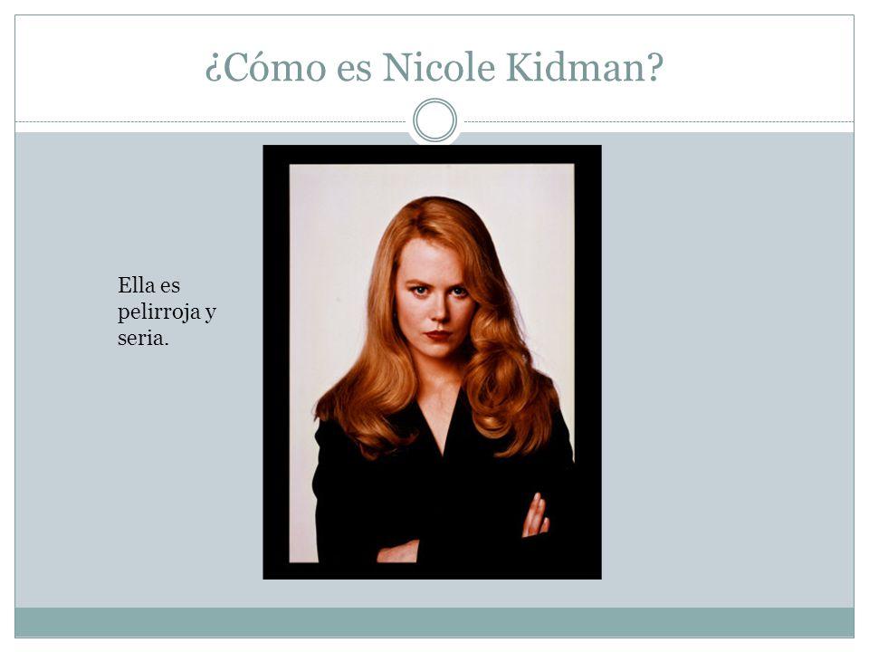 ¿Cómo es Nicole Kidman Ella es pelirroja y seria.